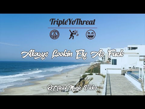 "TripleYoThreat - ""Always Lookin' Fly As Fuck"""