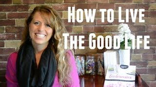 How to Live the Good Life - What Really Matters in Life!