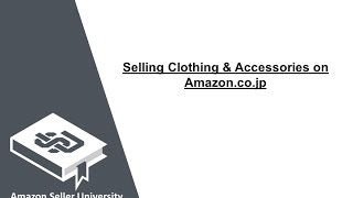 SellingClothing&AccessoriesonAmazon.co.jp AmazonSellerUniversity