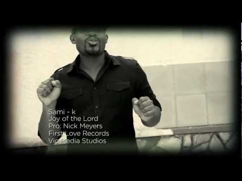 JOY OF THE LORD 2013 OFFICIAL VIDEO by Sami-K