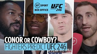 Conor McGregor returns to the Octagon against Donald Cowboy Cerrone three years since his last win in the UFC. FIghters from around UFC predict their winner.  Watch UFC 246: McGregor vs Cowboy live on BT Sport Box Office. For more information on how to purchase UFC 246, visit bt.com/sport/box-office.  Subscribe to our YouTube channel for the best videos from BT Sport  ➡️ http://bit.ly/17YTeL5  Subscribe to our Boxing YouTube channel ➡️ http://po.st/NoFilterYT  Twitter: http://twitter.com/btsport Facebook: http://www.facebook.com/btsport Instagram:http://instagram.com/btsport Website: http://sport.bt.com