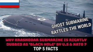 WHY KRASNODAR SUBMARINE IS RIGHTLY DUBBED AS 'BLACK HOLE' BY U.S & NATO ?