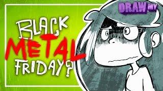 Black (Metal) Friday?! - Draw My • Fraffrog
