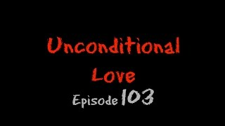 Unconditional Love -- Episode 103