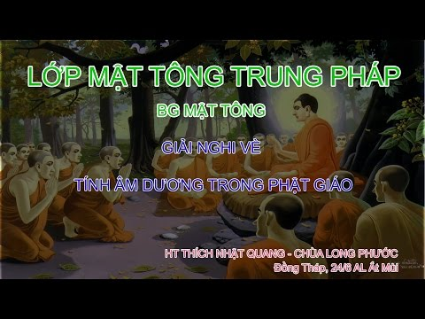 Mật tông Trung pháp - HT Thích Nhật Quang - Giải nghi về tính Âm Dương trong Phật giáo