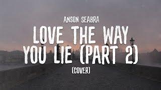 Anson Seabra   Love The Way You Lie (Part 2) [Rihanna Cover]