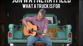 Jon Wayne Hatfield What A Truck Is For
