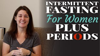 Intermittent Fasting for Women. PLUS Periods!