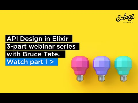 Best Practice For API Design in Elixir - Part 1 | Erlang Solutions Webinar