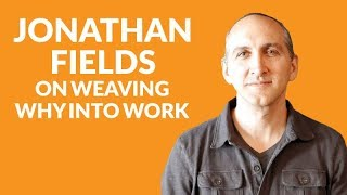 Chapter 24: Jonathan Fields on winning with will and weaving why into work