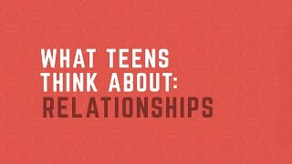 What Teens Think About: Healthy Relationships
