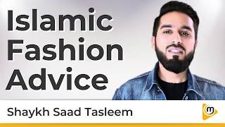 Islamic Fashion Advice - Saad Tasleem
