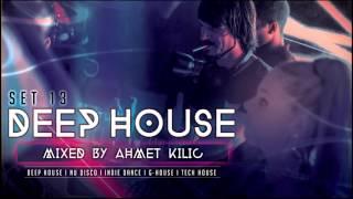 DEEP HOUSE SET 13   AHMET KILIC