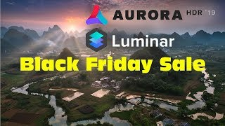 Get Luminar and Aurora HDR with Deep Discounts - Black Friday Sale!