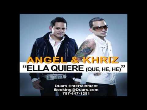 Angel y Khriz - Ella Quiere (Que, He, He)