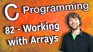 C Programming Tutorial 82 - Working with Arrays
