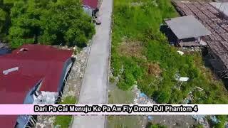Dari Pa Cai Menuju Ke Pa Aw Fly Drone DJI Phantom