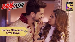 Your Favorite Character | Samay Obsesses Over Maya | Beyhadh