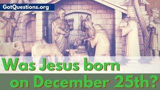 Was Jesus born on December 25? | When was Jesus Born?  | Was Jesus Born on Christmas?