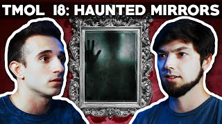 Haunted Mirrors (TMOL Podcast #18)