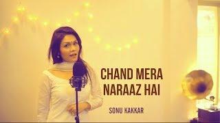 Chand Mera Naraaz Hai  Sonu Kakkar