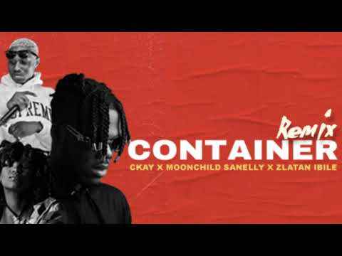 Ckay Container Remix Feat Moonchild Sanelly  Zlatan Ibile