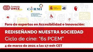 Foro de Expertos en Accesibilidad e Innovación. Ciclo de Cine : '6s PCEM'