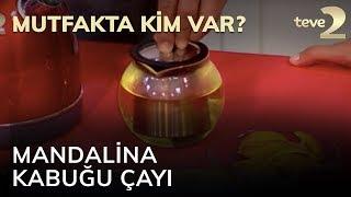 Mutfakta Kim Var?: Mandalina Kabuğu Çayı