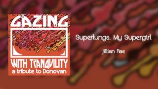 Superlungs, My Supergirl - Jillian Rae - Gazing With Tranquility