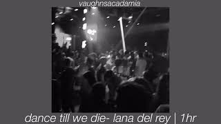 dance till we die - lana del rey | 1hr