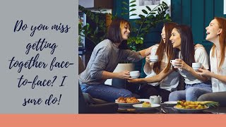 Do you miss getting together face-to-face? I sure do!