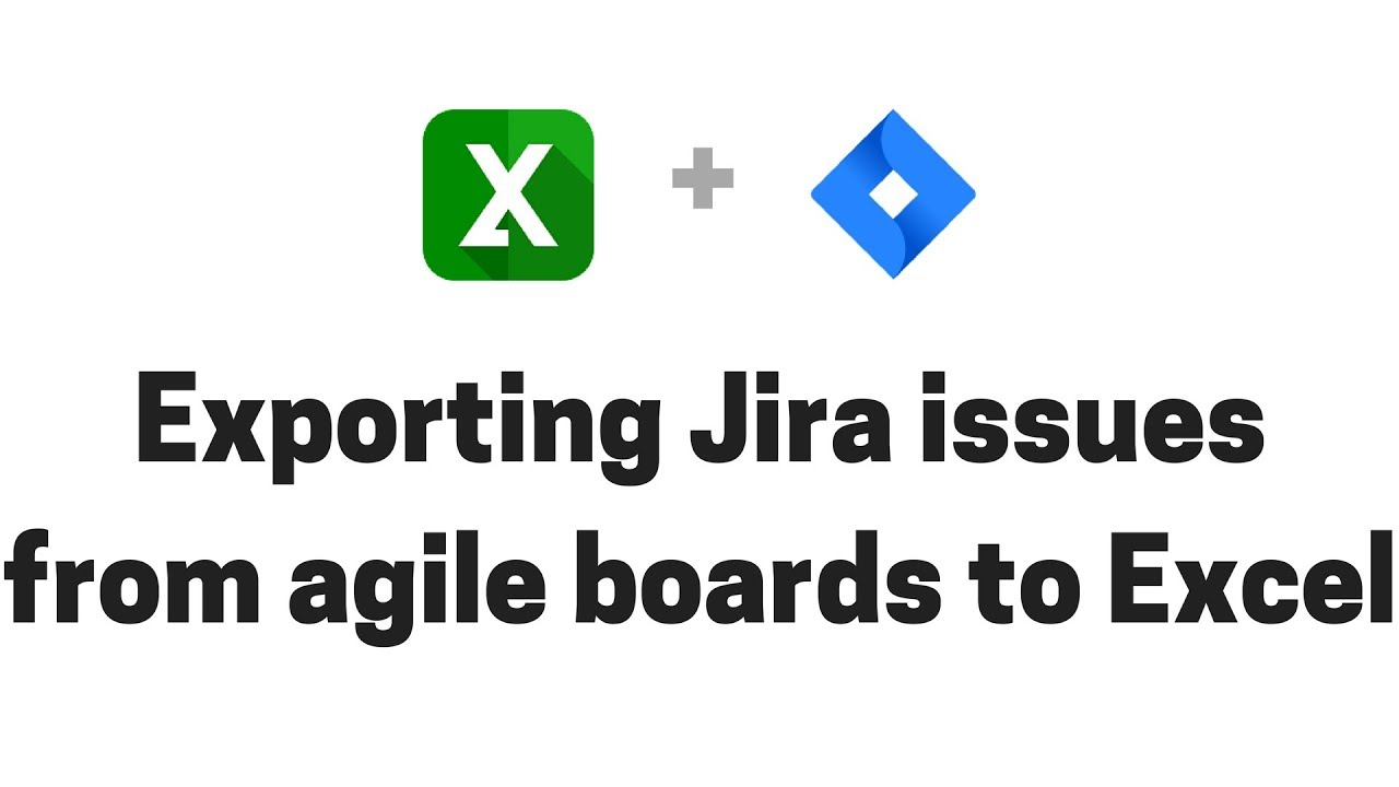 Exporting Jira issues from agile boards to Excel