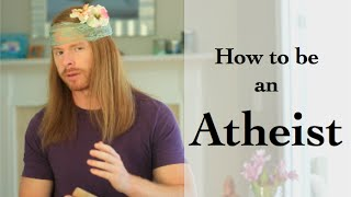 How to be an Atheist!