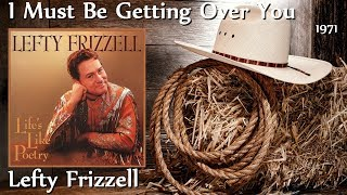 Lefty Frizzell - I Must Be Getting Over You
