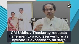 CM Uddhav Thackeray requests fishermen to avoid sea venture as cyclone is expected to hit state