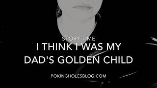 CPTSD: I Was My Dad's Golden Child?