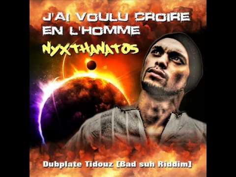 """"""" J'ai voulu croire en l'Homme """" [ NYXTHANATOS ] Dubplate Tidouz. ( Bad Suh Riddim ) - 2011 -"""