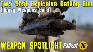 Fallout 76: Weapon Spotlights: Two Shot Explosive Gatling Gun (Heavy Weapons Build)
