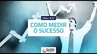 Vídeo #26 - Como Medir o Sucesso - Gestão de Negócios