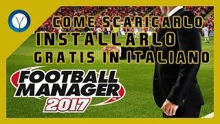Come scaricare e installare Football Manager 2017 [2017][100% Funzionante]