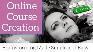 Online Course Creation: Brainstorming Made Simple and Easy