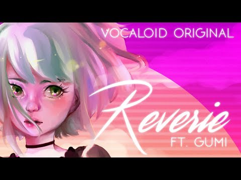 Meltberry - Reverie ft. GUMI【Vocaloid Original】