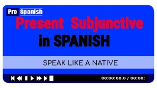Present Subjunctive in Spanish - Easy Way To Learn Spanish