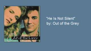 "Out of The Grey- ""He Is Not Silent"""