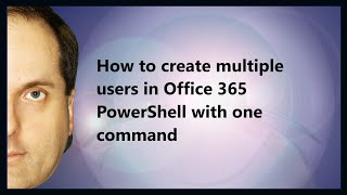 How to create multiple users in Office 365 PowerShell with one command