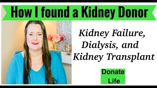How We Found A Kidney Donor |  Kidney Failure, Dialysis, and Living Donor Transplant Story