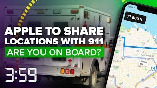 Apple will share your locations with 911 responders  (The 3:59, Ep. 415)