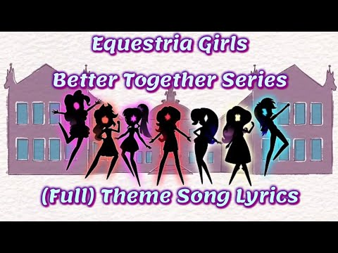 Equestria Girls Better Together Series - Full Theme Song (Lyrics) ft. Angelic