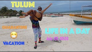 Quintana Roo Mexico | Tulum | Quarantine Vacation | Life In A Day | Cancun | July 25th 2020 Travel