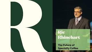 "Re:co Symposium #1 ""The Future for Specialty Coffee"" by Ric Rhinehart"